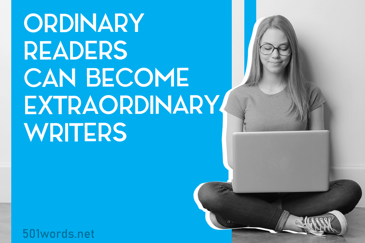 ordinary readers can become extraordinary writers